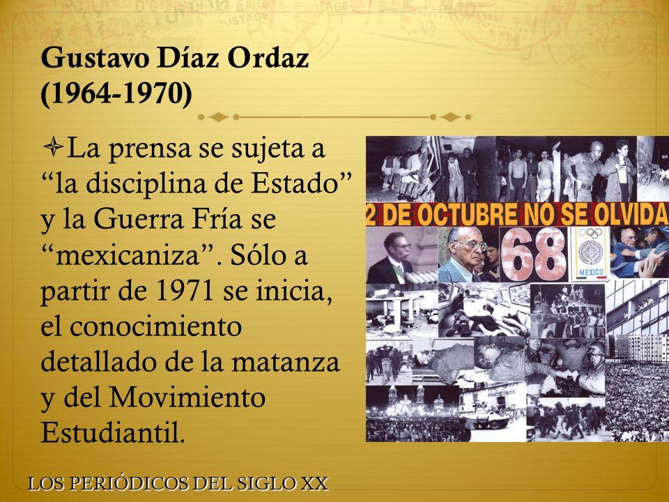 Gustavo Díaz Ordaz (1964-1970) La prensa se sujeta a la disciplina de Estado y la Guerra Fría se mexicaniza. Sólo a partir de 1971 se inicia, el conoc