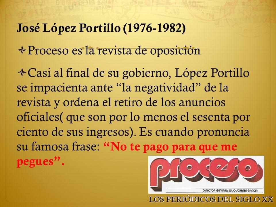 José López Portillo (1976-1982) Proceso es la revista de oposición Casi al final de su gobierno, López Portillo se impacienta ante la negatividad de l