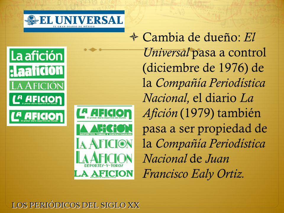 Cambia de dueño: El Universal pasa a control (diciembre de 1976) de la Compañía Periodística Nacional, el diario La Afición (1979) también pasa a ser