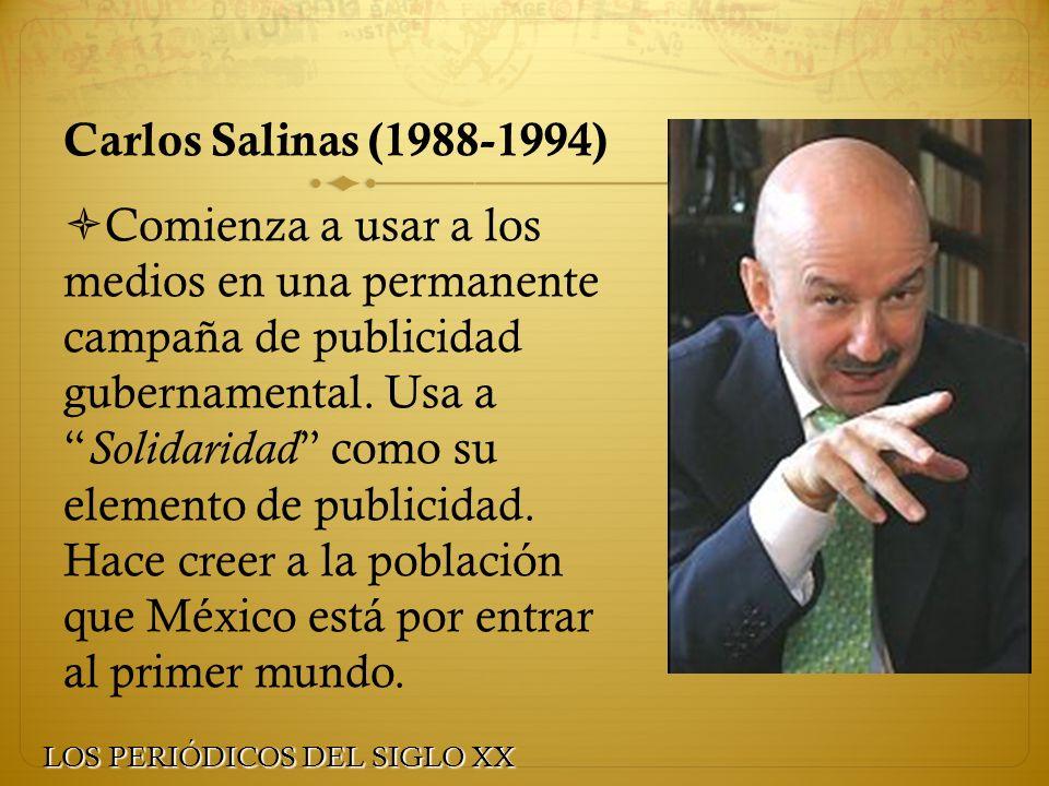 Carlos Salinas (1988-1994) Comienza a usar a los medios en una permanente campaña de publicidad gubernamental. Usa a Solidaridad como su elemento de p