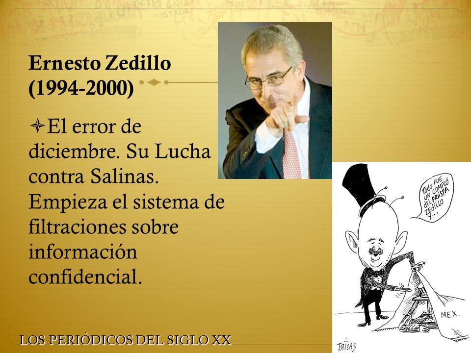 Ernesto Zedillo (1994-2000) El error de diciembre. Su Lucha contra Salinas. Empieza el sistema de filtraciones sobre información confidencial. LOS PER
