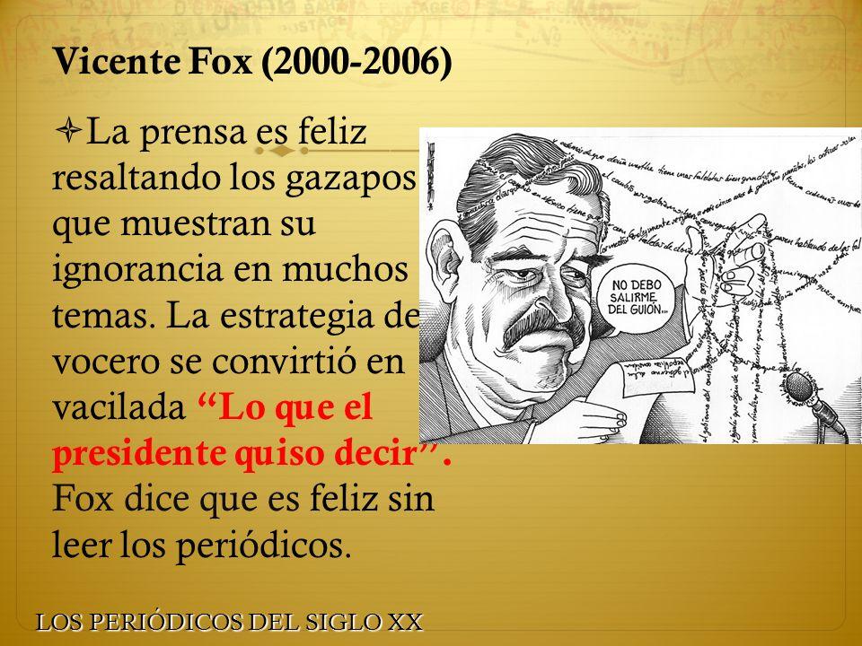 Vicente Fox (2000-2006) La prensa es feliz resaltando los gazapos que muestran su ignorancia en muchos temas. La estrategia de su vocero se convirtió