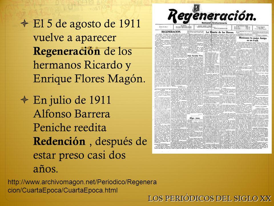 El 5 de agosto de 1911 vuelve a aparecer Regeneración de los hermanos Ricardo y Enrique Flores Magón. En julio de 1911 Alfonso Barrera Peniche reedita