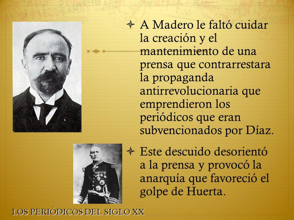 A Madero le faltó cuidar la creación y el mantenimiento de una prensa que contrarrestara la propaganda antirrevolucionaria que emprendieron los periód