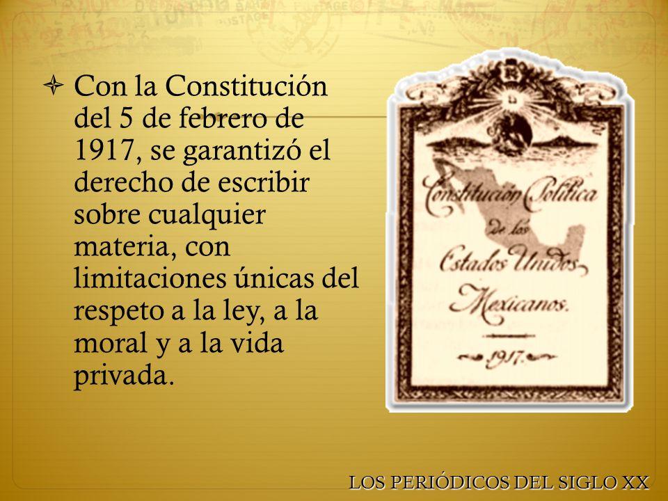 Con la Constitución del 5 de febrero de 1917, se garantizó el derecho de escribir sobre cualquier materia, con limitaciones únicas del respeto a la le