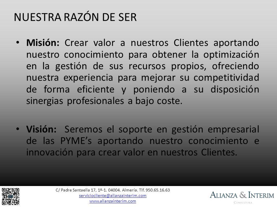 NUESTRA RAZÓN DE SER C/ Padre Santaella 17, 1º-1. 04004. Almería. Tlf. 950.65.16.63 serviciocliente@alianzainterim.com serviciocliente@alianzainterim.