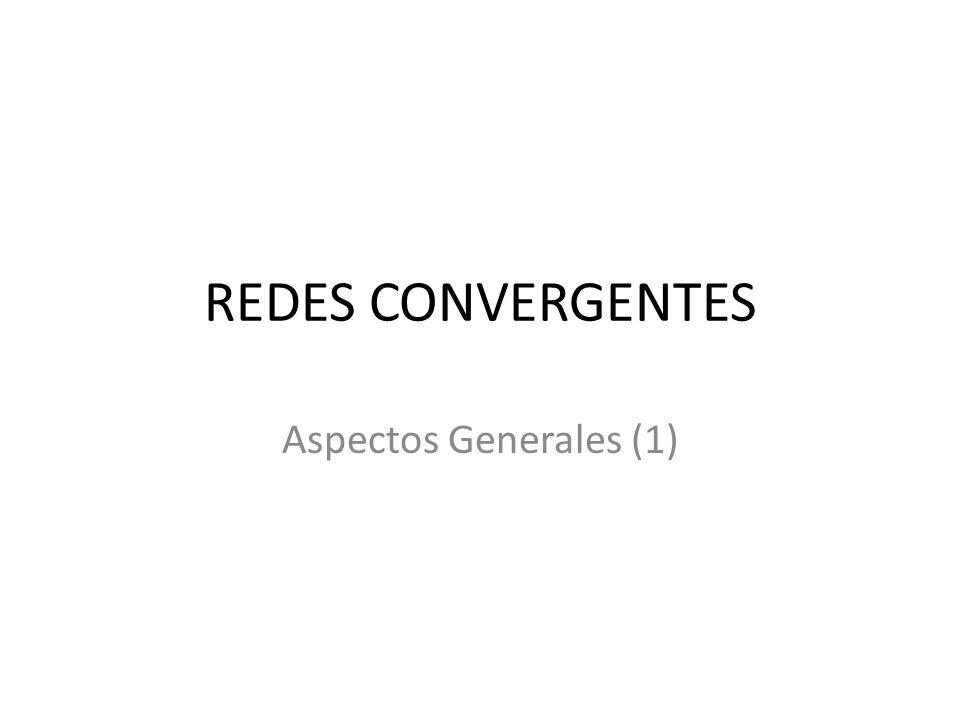 REDES CONVERGENTES Aspectos Generales (1)