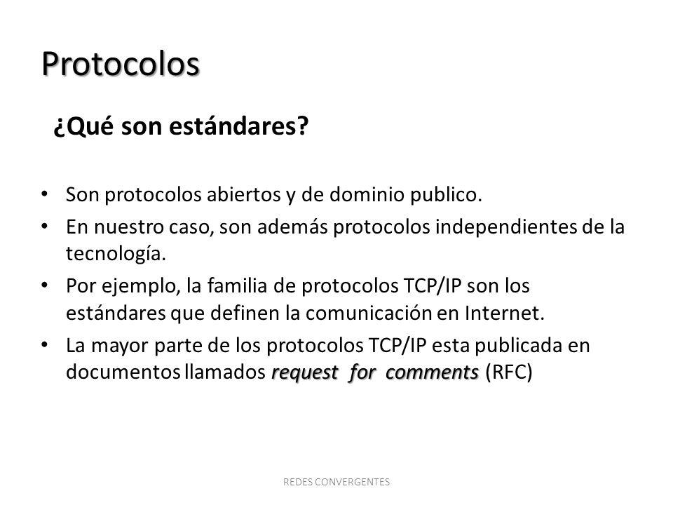 Protocolos ¿Qué son estándares? Son protocolos abiertos y de dominio publico. En nuestro caso, son además protocolos independientes de la tecnología.
