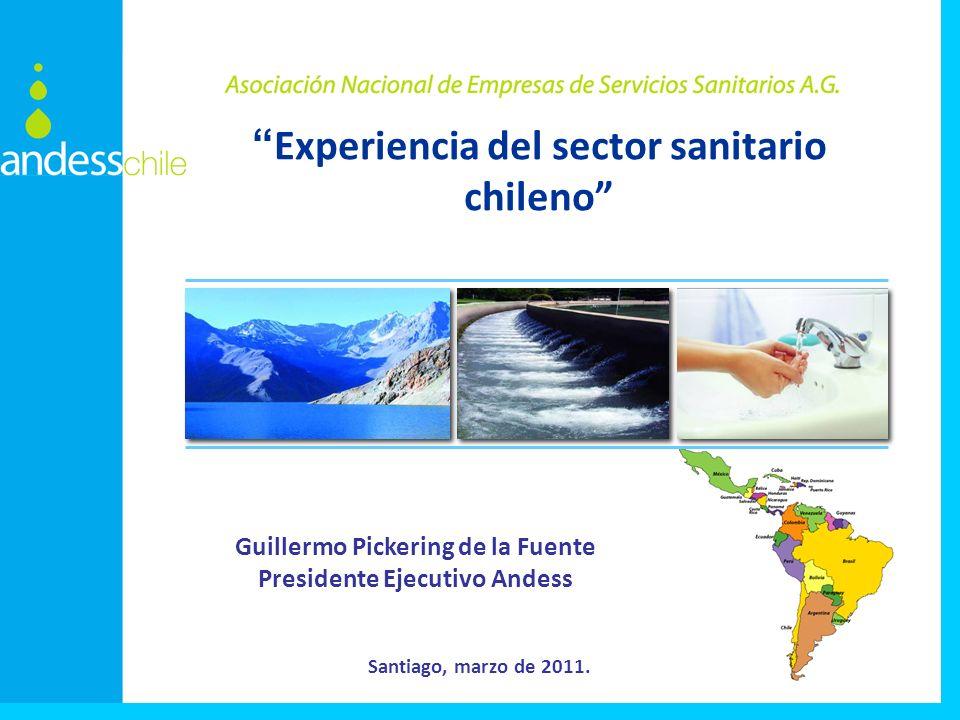 Experiencia del sector sanitario chileno Guillermo Pickering de la Fuente Presidente Ejecutivo Andess Santiago, marzo de 2011.
