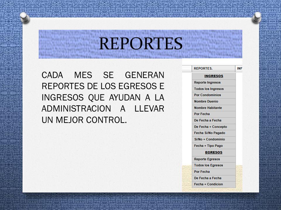 REPORTES CADA MES SE GENERAN REPORTES DE LOS EGRESOS E INGRESOS QUE AYUDAN A LA ADMINISTRACION A LLEVAR UN MEJOR CONTROL.