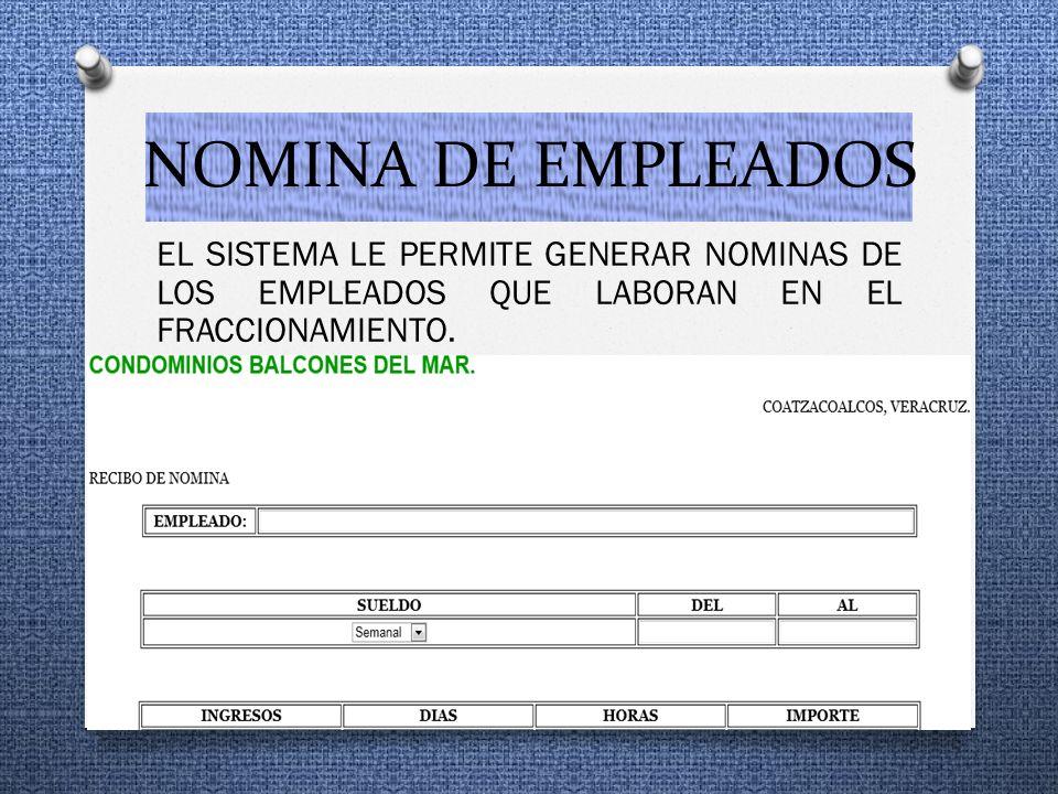 NOMINA DE EMPLEADOS EL SISTEMA LE PERMITE GENERAR NOMINAS DE LOS EMPLEADOS QUE LABORAN EN EL FRACCIONAMIENTO.