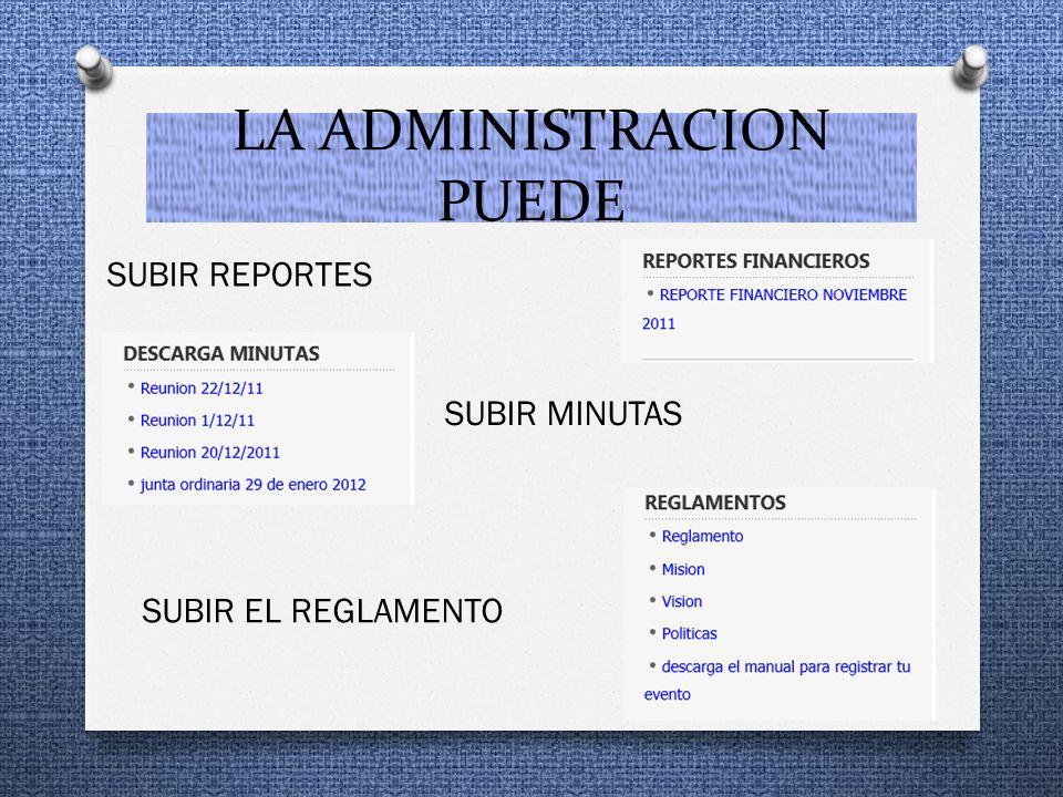 LA ADMINISTRACION PUEDE SUBIR REPORTES SUBIR MINUTAS SUBIR EL REGLAMENTO