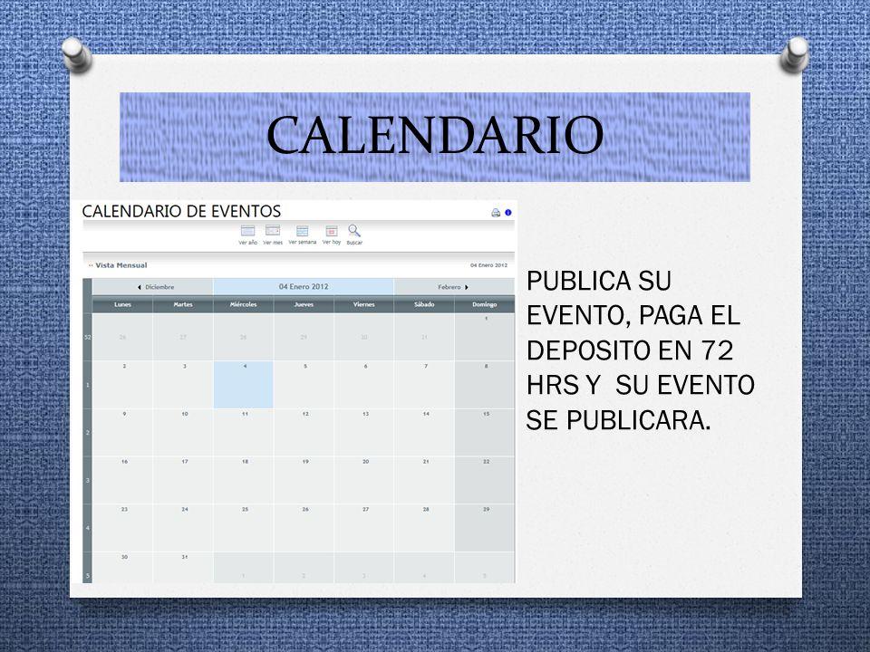 CALENDARIO PUBLICA SU EVENTO, PAGA EL DEPOSITO EN 72 HRS Y SU EVENTO SE PUBLICARA.