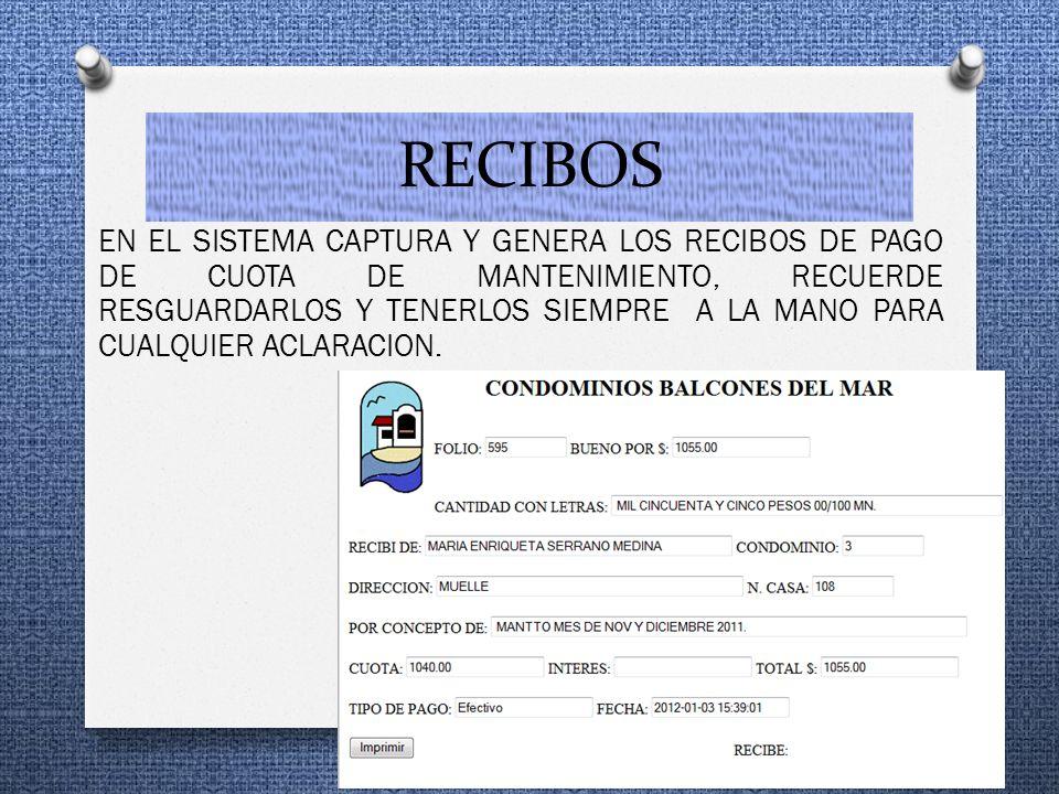 RECIBOS EN EL SISTEMA CAPTURA Y GENERA LOS RECIBOS DE PAGO DE CUOTA DE MANTENIMIENTO, RECUERDE RESGUARDARLOS Y TENERLOS SIEMPRE A LA MANO PARA CUALQUI
