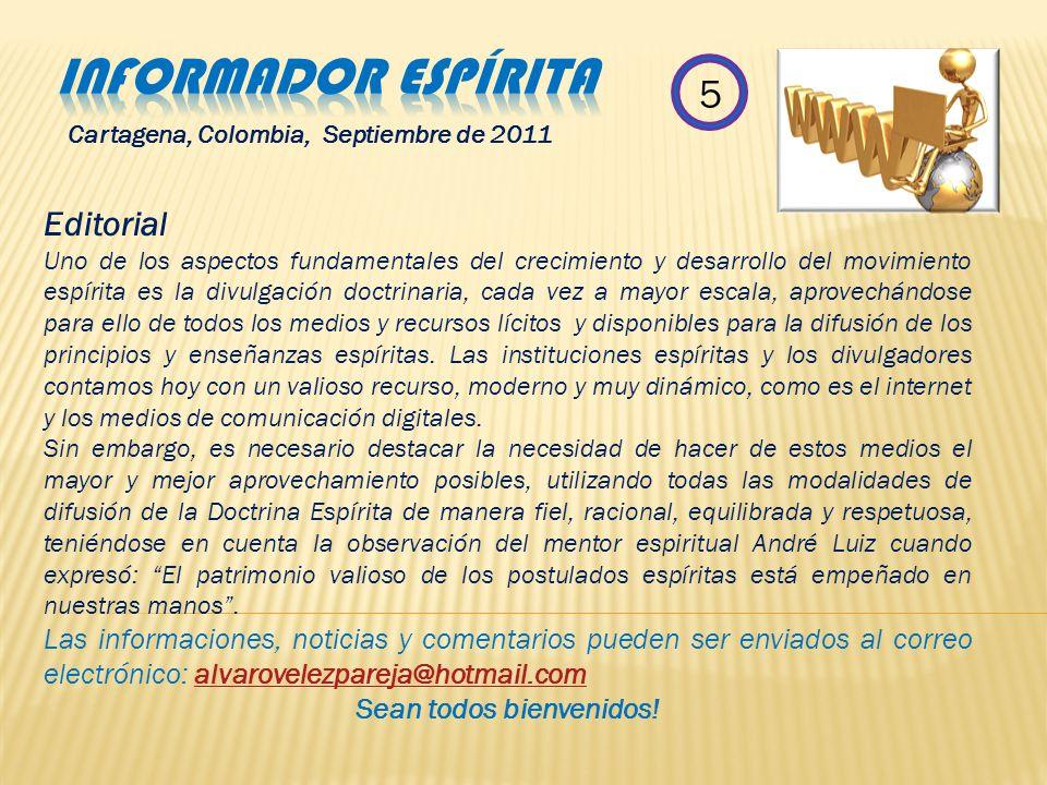 Cartagena, Colombia 5 Septiembre 2011 En esta edición: Editorial Aniversario de desencarnación de Ana de Cardona II Encuentro Espírita Panameño XIV Co
