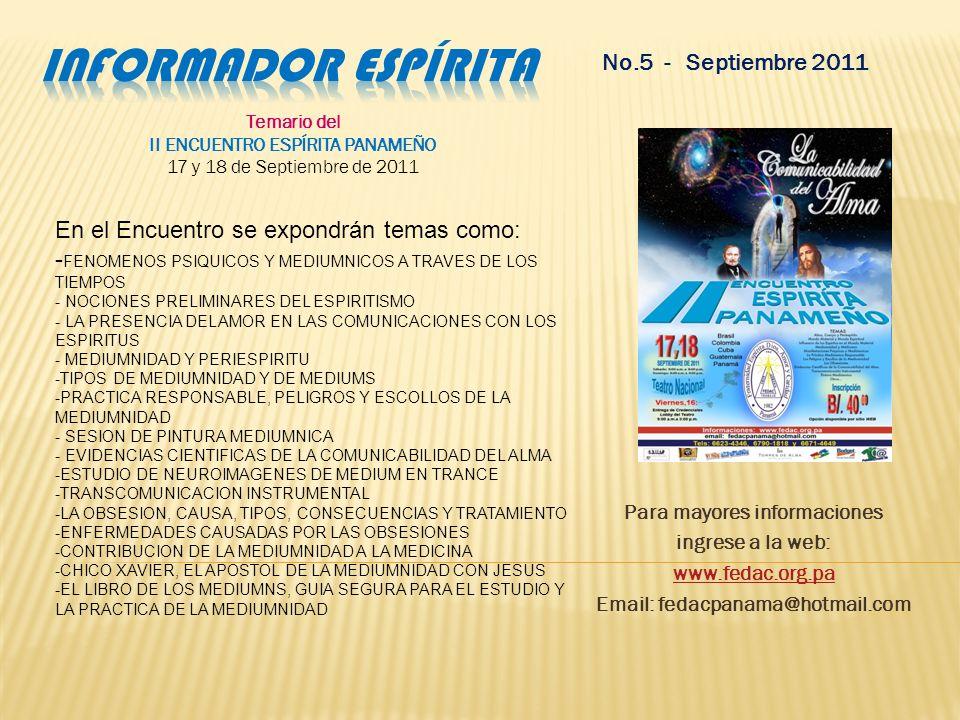 No.5 - Septiembre 2011 Invitación al II ENCUENTRO ESPÍRITA PANAMEÑO 17 y 18 de Septiembre de 2011 Les invito a entrar a nuestro site ( www.fedac.org.p