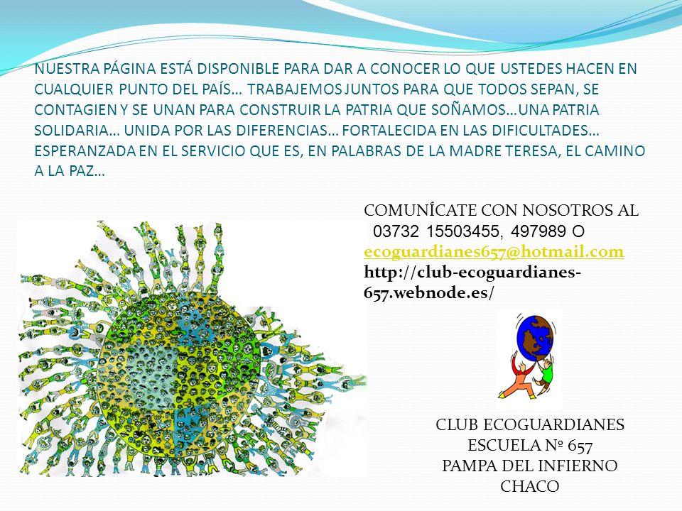 EL CLUB DE ECOGUARDIANES DE LA ESCUELA Nº 657, DE PAMPA DEL INFIERNO, CHACO, SALUDA A TODOS LOS ALUMNOS SOLIDARIOS DEL PAÍS, Y DEL MUNDO… HACE MUY POC