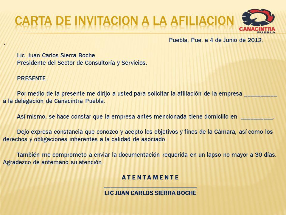 . Puebla, Pue. a 4 de Junio de 2012. Lic. Juan Carlos Sierra Boche Presidente del Sector de Consultoría y Servicios. PRESENTE. Por medio de la present
