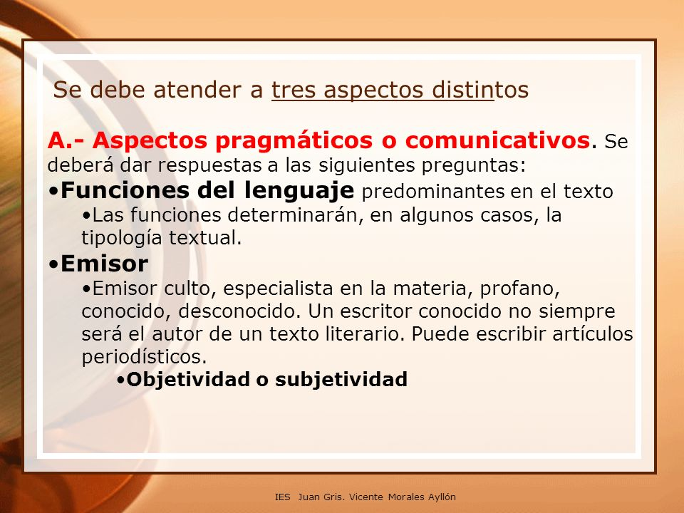 Se debe atender a tres aspectos distintos A.- Aspectos pragmáticos o comunicativos. Se deberá dar respuestas a las siguientes preguntas: Funciones del