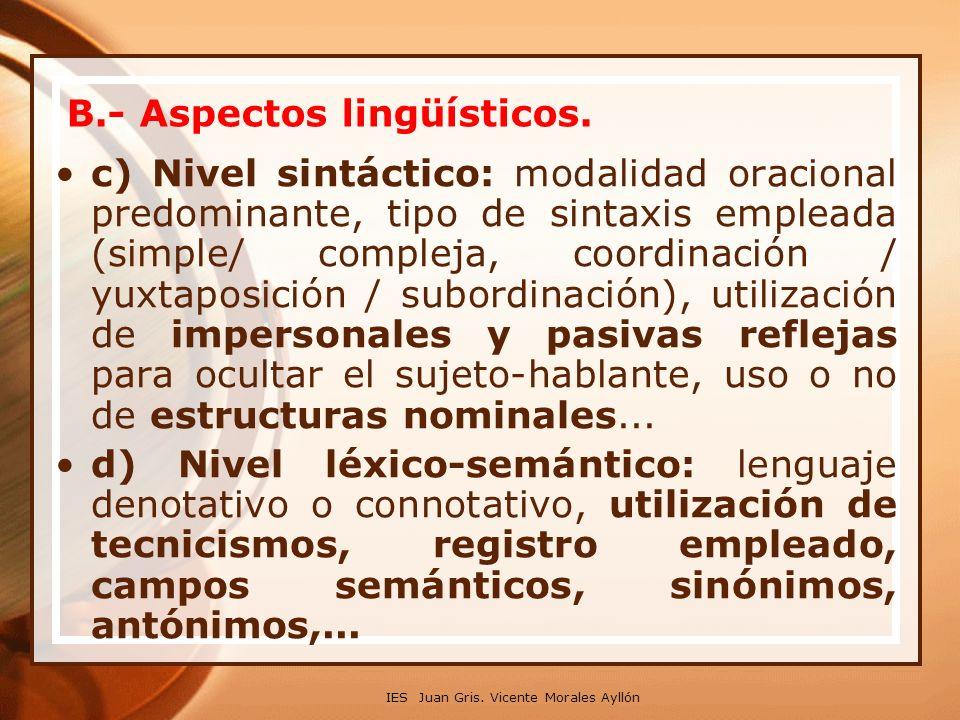 IES Juan Gris. Vicente Morales Ayllón B.- Aspectos lingüísticos. c) Nivel sintáctico: modalidad oracional predominante, tipo de sintaxis empleada (sim
