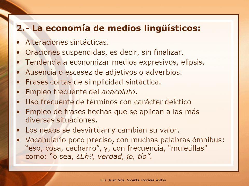 2. La economía de medios lingüísticos: Alteraciones sintácticas. Oraciones suspendidas, es decir, sin finalizar. Tendencia a economizar medios expresi