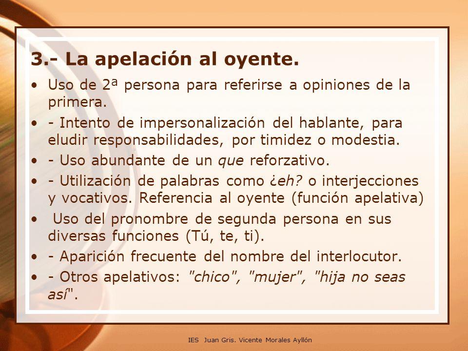 3. La apelación al oyente. Uso de 2ª persona para referirse a opiniones de la primera. - Intento de impersonalización del hablante, para eludir respon