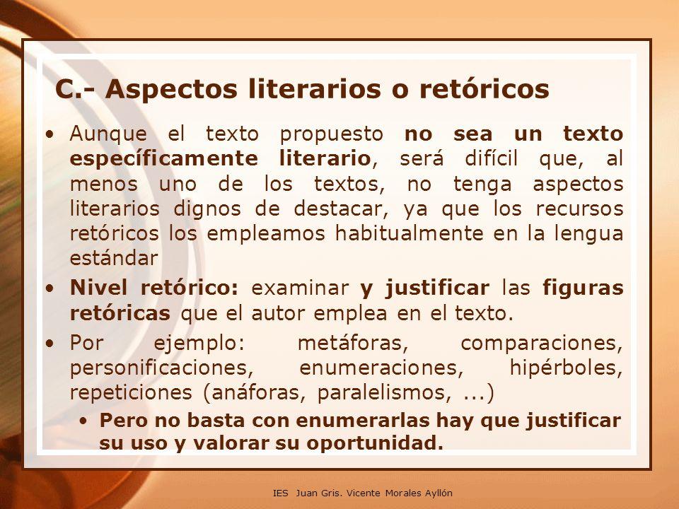 C.- Aspectos literarios o retóricos Aunque el texto propuesto no sea un texto específicamente literario, será difícil que, al menos uno de los textos,