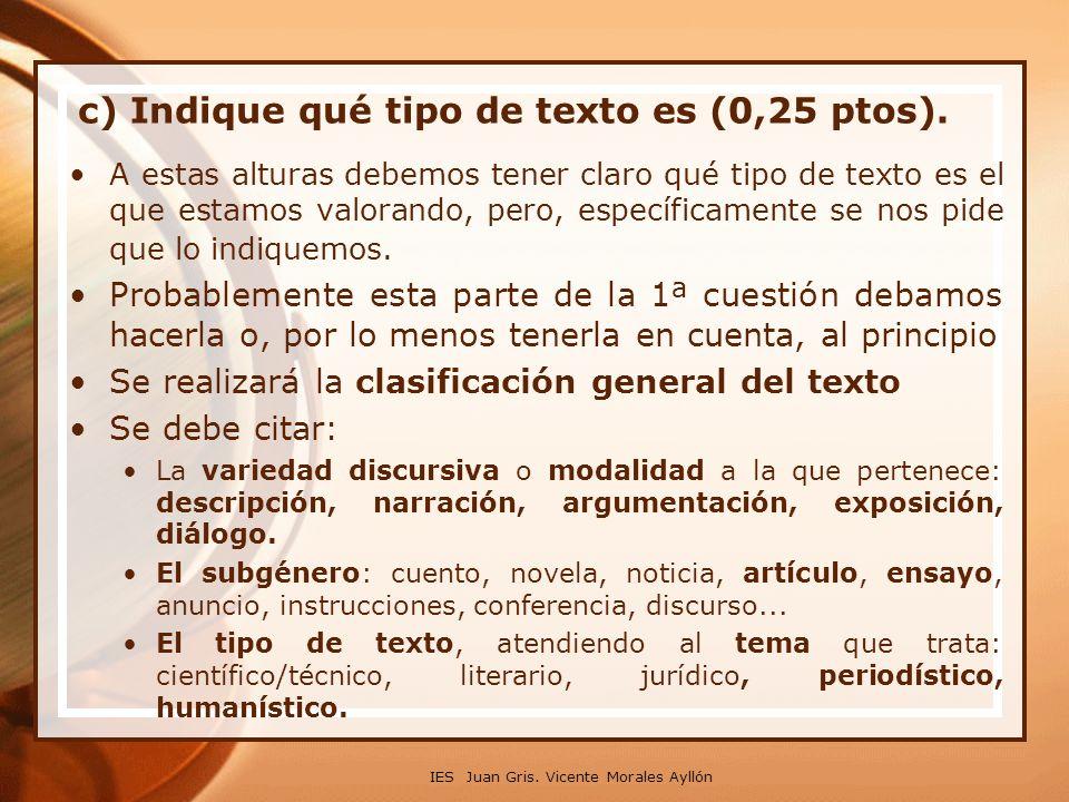 c) Indique qué tipo de texto es (0,25 ptos). A estas alturas debemos tener claro qué tipo de texto es el que estamos valorando, pero, específicamente