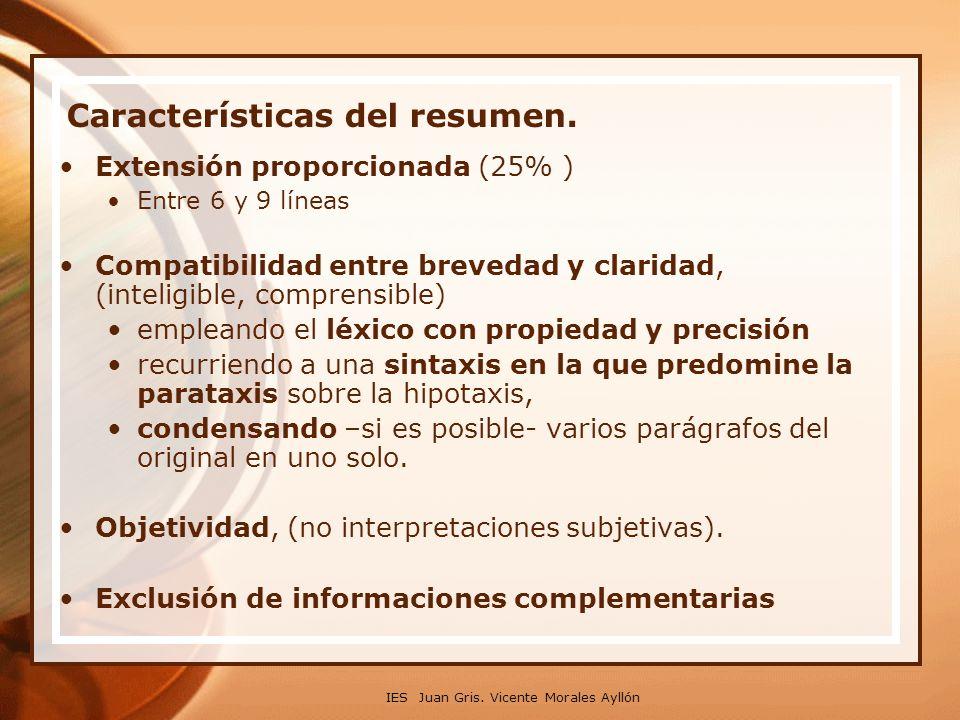 IES Juan Gris. Vicente Morales Ayllón Características del resumen. Extensión proporcionada (25% ) Entre 6 y 9 líneas Compatibilidad entre brevedad y c