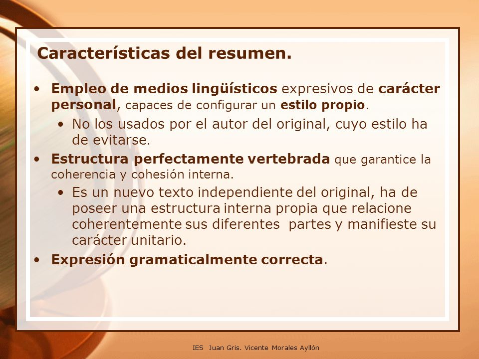 IES Juan Gris. Vicente Morales Ayllón Características del resumen. Empleo de medios lingüísticos expresivos de carácter personal, capaces de configura
