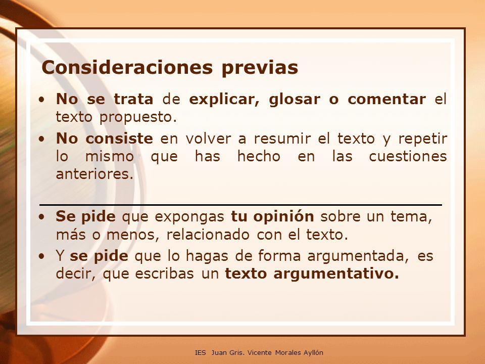 IES Juan Gris. Vicente Morales Ayllón Consideraciones previas No se trata de explicar, glosar o comentar el texto propuesto. No consiste en volver a r