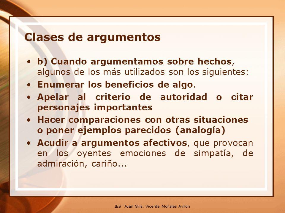 IES Juan Gris. Vicente Morales Ayllón Clases de argumentos b) Cuando argumentamos sobre hechos, algunos de los más utilizados son los siguientes: Enum