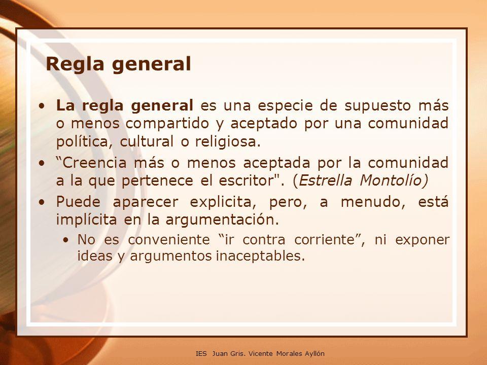 IES Juan Gris. Vicente Morales Ayllón Regla general La regla general es una especie de supuesto más o menos compartido y aceptado por una comunidad po