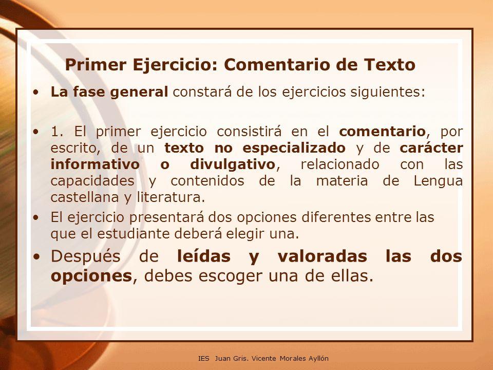 Primer Ejercicio: Comentario de Texto La fase general constará de los ejercicios siguientes: 1. El primer ejercicio consistirá en el comentario, por e