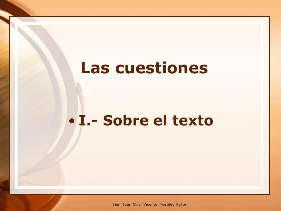 Las cuestiones I.- Sobre el texto IES Juan Gris. Vicente Morales Ayllón