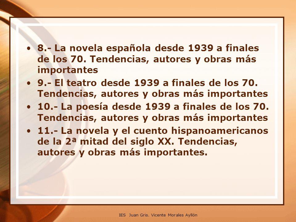 8.- La novela española desde 1939 a finales de los 70. Tendencias, autores y obras más importantes 9.- El teatro desde 1939 a finales de los 70. Tende