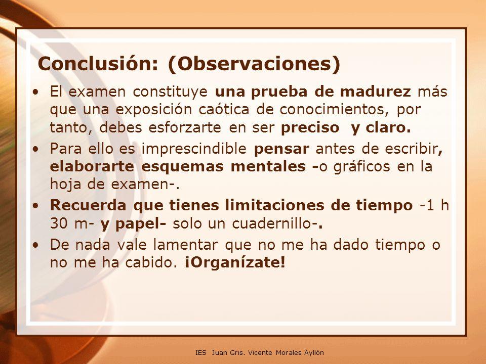 Conclusión: (Observaciones) El examen constituye una prueba de madurez más que una exposición caótica de conocimientos, por tanto, debes esforzarte en ser preciso y claro.