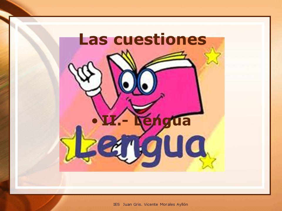 Las cuestiones II.- Lengua IES Juan Gris. Vicente Morales Ayllón