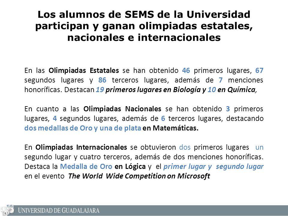 Los alumnos de SEMS de la Universidad participan y ganan olimpiadas estatales, nacionales e internacionales En las Olimpiadas Estatales se han obtenido 46 primeros lugares, 67 segundos lugares y 86 terceros lugares, además de 7 menciones honoríficas.