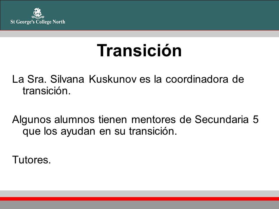 Transición La Sra. Silvana Kuskunov es la coordinadora de transición. Algunos alumnos tienen mentores de Secundaria 5 que los ayudan en su transición.