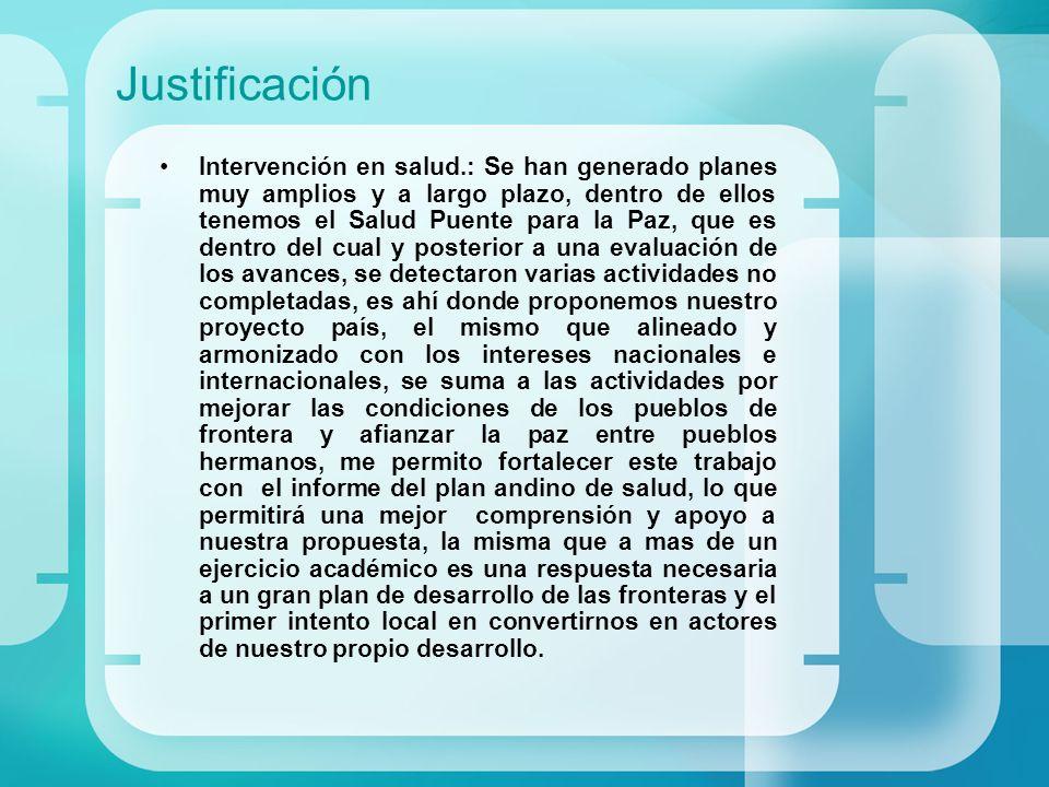 Justificación Intervención en salud.: Se han generado planes muy amplios y a largo plazo, dentro de ellos tenemos el Salud Puente para la Paz, que es