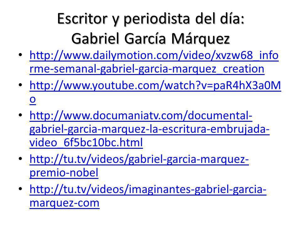 Escritor y periodista del día: Gabriel García Márquez http://www.dailymotion.com/video/xvzw68_info rme-semanal-gabriel-garcia-marquez_creation http://