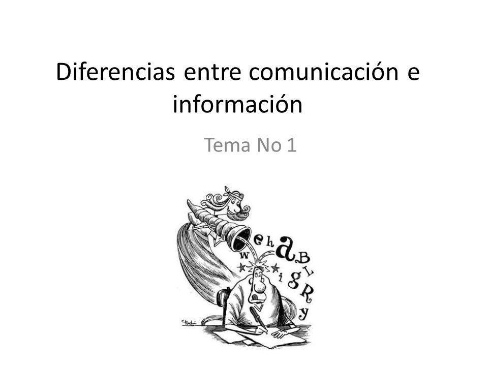 Diferencias entre comunicación e información Tema No 1