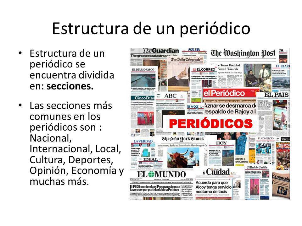 Estructura de un periódico Estructura de un periódico se encuentra dividida en: secciones. Las secciones más comunes en los periódicos son : Nacional,
