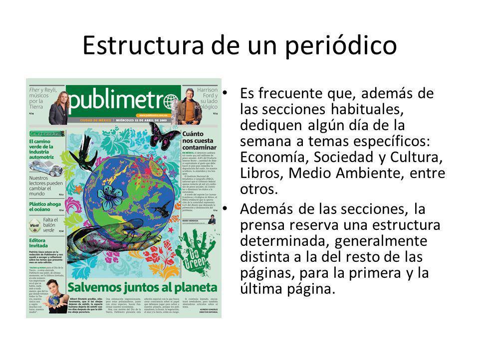 Estructura de un periódico Es frecuente que, además de las secciones habituales, dediquen algún día de la semana a temas específicos: Economía, Socied