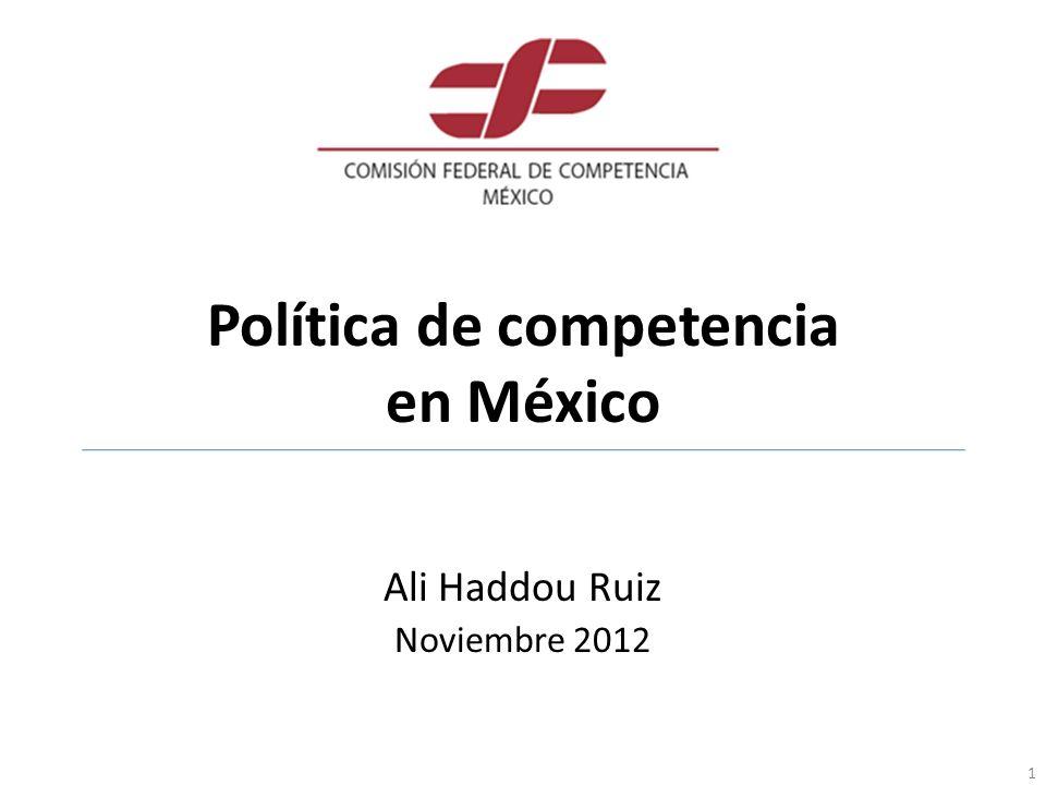 Política de competencia en México Ali Haddou Ruiz Noviembre 2012 1