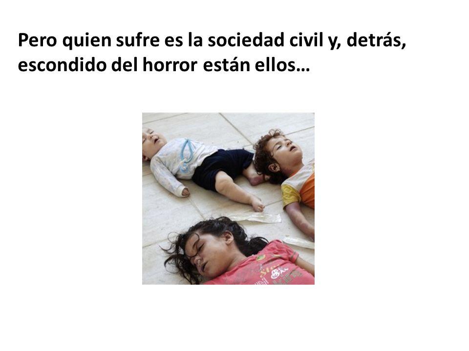 Pero quien sufre es la sociedad civil y, detrás, escondido del horror están ellos…
