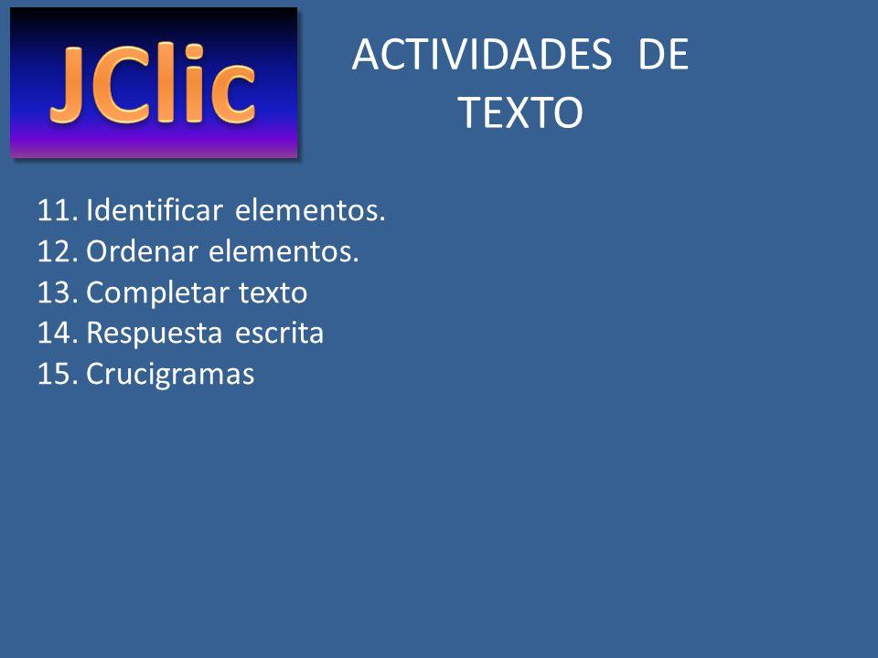 ACTIVIDADES DE TEXTO 11.Identificar elementos. 12.Ordenar elementos. 13.Completar texto 14.Respuesta escrita 15.Crucigramas