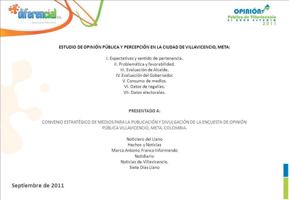 Septiembre de 2011 PRESENTADO A: CONVENIO ESTRATÉGICO DE MEDIOS PARA LA PUBLICACIÓN Y DIVULGACIÓN DE LA ENCUESTA DE OPINIÓN PÚBLICA VILLAVICENCIO, META, COLOMBIA.