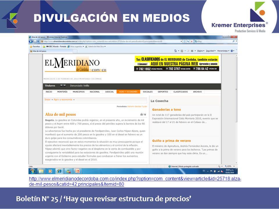 Boletín Nº 25 / Hay que revisar estructura de precios http://www.elmeridianodecordoba.com.co/index.php option=com_content&view=article&id=25718:alza- de-mil-pesos&catid=42:principales&Itemid=80 DIVULGACIÓN EN MEDIOS